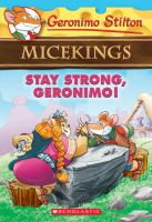 Cover image for Stay strong, Geronimo! / Geronimo Stilton ; illustrations by Giuseppe Facciotto (pencils) and Alessandro Costa (ink and color) ; translated by Emily Clement.