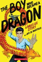 Cover image for The boy who became a dragon : a Bruce Lee story / by Jim Di Bartolo.