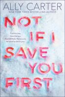 Cover image for Not if I save you first / Ally Carter.