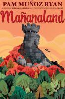 Cover image for Mañanaland / by Pam Muñoz Ryan.