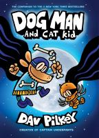 Cover image for Dog Man and Cat Kid / written and illustrated by Dav Pilkey as George Beard and Harold Hutchins ; with color by Jose Garibaldi.