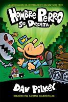 Cover image for Hombre perro se desata / escrito e ilustrado por Dav Pilkey como Jorge Betanzos y Berto Henares ; con color de Jose Garibaldi ; translated by Nuria Molinero.
