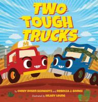 Imagen de portada para Two tough trucks / by Corey Rosen Schwartz and Rebecca J. Gomez ; illustrated by Hilary Leung.