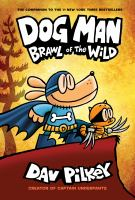 Cover image for Dog Man. Brawl of the wild / written and illustrated by Dav Pilkey as George Beard and Harold Hutchins ; with color by Jose Garibaldi.