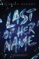 Cover image for Last of her name / Jessica Khoury.