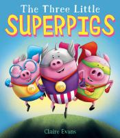 Cover image for The three little superpigs / written and illustrated by Claire Evans.