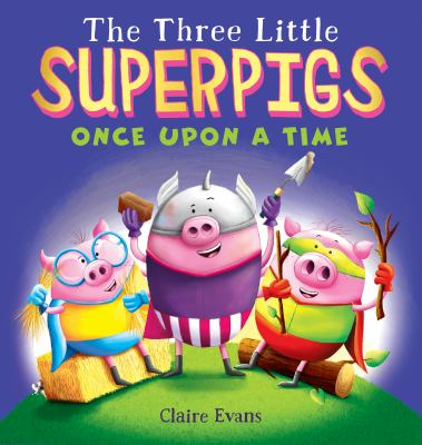 Cover image for The three little superpigs : once upon a time / written and illustrated by Claire Evans.
