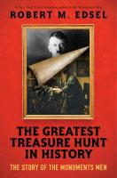Cover image for The greatest treasure hunt in history : the story of the Monuments Men / by Robert M. Edsel.