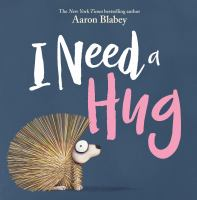 Cover image for I need a hug / Aaron Blabey.
