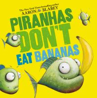 Cover image for Piranhas don't eat bananas / Aaron Blabey.