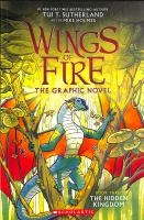Cover image for Wings of fire. Book three, The hidden kingdom : the graphic novel. / by Tui T. Sutherland ; adapted by Barry Deutsch and Rachel Swirsky ; art by Mike Holmes ; color by Maarta Laiho.