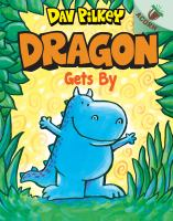 Cover image for Dragon gets by / Dav Pilkey.