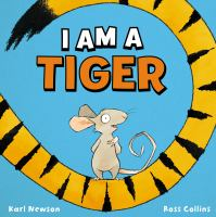 Cover image for I am a tiger / Karl Newson ; [illustrator] Ross Collins.