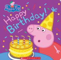 Cover image for Peppa Pig. Happy birthday! [board book]