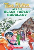 Cover image for Thea Stilton and the Black Forest burglary / text by Thea Stilton ; illustrations by Barbara Pellizzari and Flavio Ferron ; translated by Anna Pizzelli.