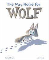 Cover image for The way home for wolf / [text], Rachel Bright ; [illustrations], Jim Field.