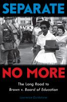 Cover image for Separate no more : the long road to Brown v. Board of Education / Lawrence Goldstone.