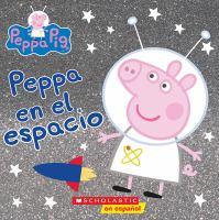 Cover image for Peppa Pig. Peppa en el espacio / adapto por Reika Chan.