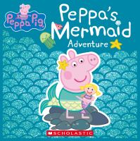 Imagen de portada para Peppa Pig. Peppa's mermaid adventure / adapted by Lauren Holowaty.