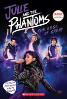 Cover image for Julie and the phantoms. The edge of great / Micol Ostow.