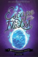 Cover image for Escape from the Isle of the Lost / Melissa de la Cruz ; based on Descendants 3 written by Josann McGibbon & Sara Parriott.