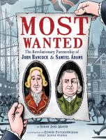 Cover image for Most wanted : the revolutionary partnership of John Hancock & Samuel Adams / by Sarah Jane Marsh ; illustrated by Edwin Fotheringham.