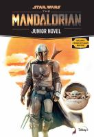 Cover image for Star Wars The Mandalorian : junior novel / adapted by Joe Schreiber ; based on the series created by Jon Favreau and written by Jon Favreau, Dave Filoni, Christopher Yost, and Rick Famuyiwa.