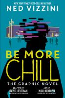 Cover image for Be more chill : the graphic novel / Ned Vizzini ; adapted by David Levithan ; art by Nick Bertozzi.