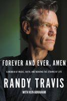 Cover image for Forever and ever, amen : a memoir of music, faith, and braving the storms of life / Randy Travis with Ken Abraham.