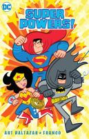 Cover image for DC Super Powers / Art Baltazar & Franco, writers ; Art Baltazar, artist & letterer.