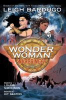 Cover image for Wonder Woman : Warbringer : the graphic novel / based on the novel written by Leigh Bardugo ; adapted by Louise Simonson ; illustrated by Kit Seaton ; color by Sara Woolley ; letters by Deron Bennett.