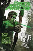 Cover image for Green Arrow. Vol. 7, Citizen's arrest / writers, Julie Benson, Shawna Benson ; artists, Javier Fernandez, German Peralta, Carmen Carnero ; colorists, John Kalisz, Trish Mulvihill ; letterer, Deron Bennett.