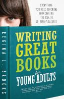Cover image for Writing great books for young adults : everything you need to know, from crafting the idea to getting published / Regina L. Brooks.