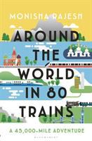 Cover image for Around the world in 80 trains : a 45,000-mile adventure / Monisha Rajesh.