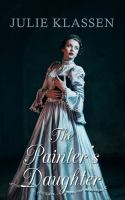 Cover image for The painter's daughter [text (large print)] / Julie Klassen.