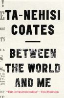 Cover image for Between the world and me [text (large print)] / by Ta-Nehisi Coates.