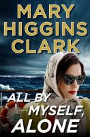 Cover image for All by myself, alone [text (large print)] / Mary Higgins Clark.