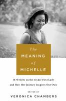 Cover image for The meaning of Michelle [text (large print)] : 16 writers on the iconic first lady and how her journey inspires our own / edited by Veronica Chambers.