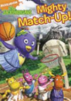 Cover image for The Backyardigans. Mighty match up! / Nickelodeon ; Nelvana.