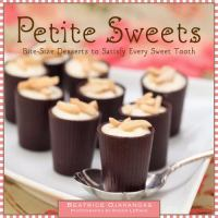 Cover image for Petite sweets : bite-size desserts to satisfy every sweet tooth / Beatrice Ojakangas ; photographs by Roger LePage.