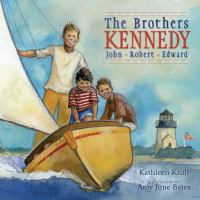 Cover image for The brothers Kennedy : John, Robert, Edward / Kathleen Krull ; illustrated by Amy June Bates.