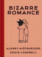 Cover image for Bizarre romance / stories by Audrey Niffenegger ; illustrated by Eddie Campbell.