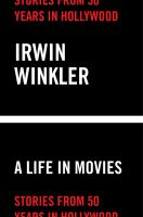 Cover image for A life in movies : stories from 50 years in Hollywood / Irwin Winkler.