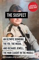 Cover image for The suspect : an Olympic bombing, the FBI, the media, and Richard Jewell, the man caught in the middle / Kent Alexander & Kevin Salwen.