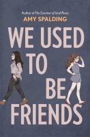 Cover image for We used to be friends / by Amy Spalding.