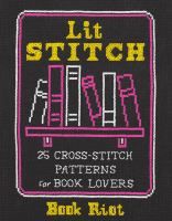Cover image for Lit stitch : 25 cross-stitch patterns for book lovers / Book Riot.
