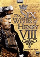 Cover image for The six wives of Henry VIII / British Broadcasting Company ; produced by Ronald Travers and Mark Shivas.