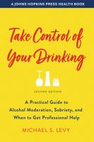 Cover image for Take control of your drinking : a practical guide to alcohol moderation, sobriety, and when to get professional help / Michael S. Levy.