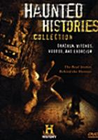 Cover image for Haunted histories collection : Dracula, witches, voodoo, and exorcism: the real stories behind the horrors.
