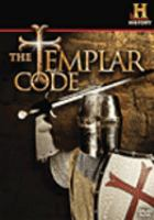 Cover image for The Templar code / produced by Mindworks Media Group, Inc. for History ; writer, Marcy Marzuki ; director/cameraman, Geoffrey Madeja.